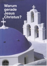 Warum gerade Jesus Christus?